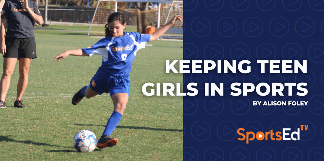 Keeping Teen Girls In Sports by Alison Foley for SportEdTV
